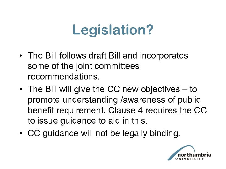 Legislation? • The Bill follows draft Bill and incorporates some of the joint committees