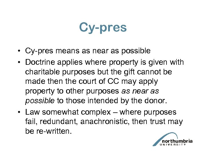 Cy-pres • Cy-pres means as near as possible • Doctrine applies where property is