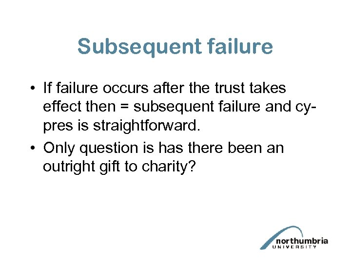 Subsequent failure • If failure occurs after the trust takes effect then = subsequent