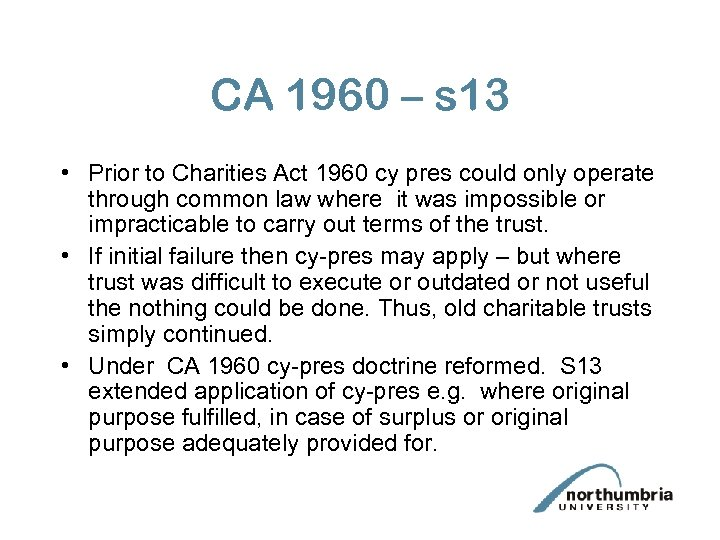 CA 1960 – s 13 • Prior to Charities Act 1960 cy pres could