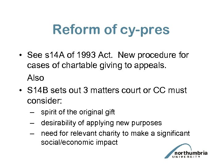 Reform of cy-pres • See s 14 A of 1993 Act. New procedure for