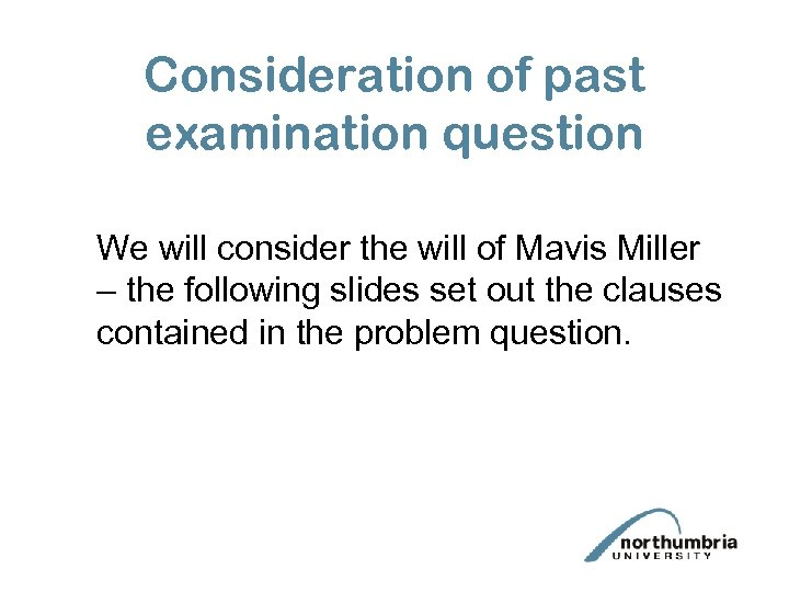 Consideration of past examination question We will consider the will of Mavis Miller –