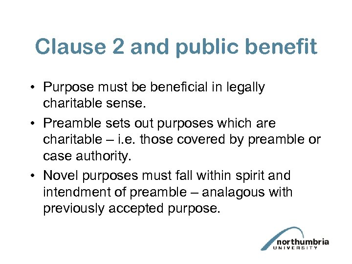 Clause 2 and public benefit • Purpose must be beneficial in legally charitable sense.