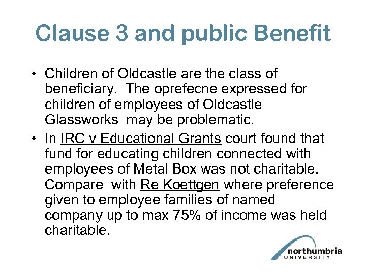 Clause 3 and public Benefit • Children of Oldcastle are the class of beneficiary.