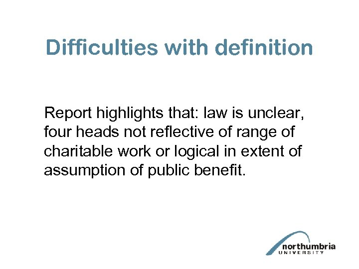 Difficulties with definition Report highlights that: law is unclear, four heads not reflective of