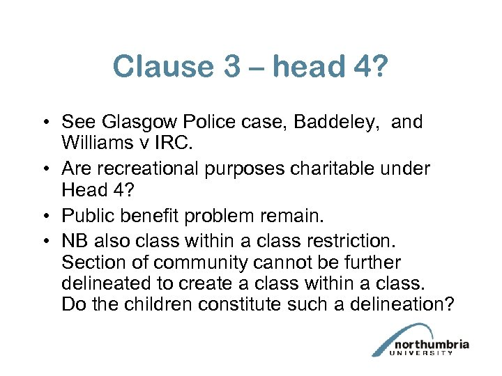 Clause 3 – head 4? • See Glasgow Police case, Baddeley, and Williams v