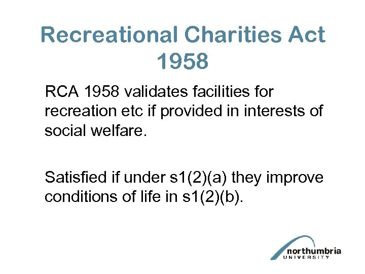 Recreational Charities Act 1958 RCA 1958 validates facilities for recreation etc if provided in