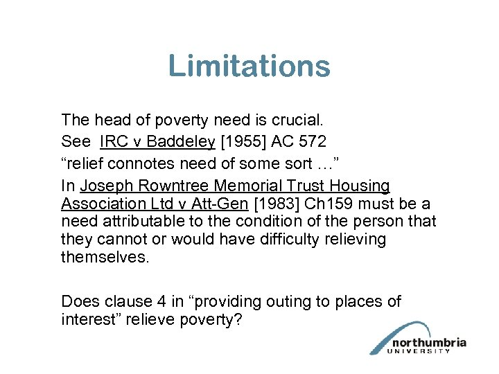 Limitations The head of poverty need is crucial. See IRC v Baddeley [1955] AC