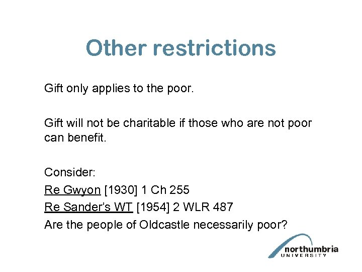 Other restrictions Gift only applies to the poor. Gift will not be charitable if