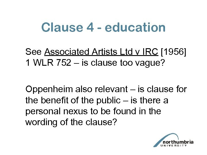 Clause 4 - education See Associated Artists Ltd v IRC [1956] 1 WLR 752
