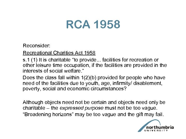 """RCA 1958 Reconsider: Recreational Charities Act 1958 s. 1 (1) It is charitable """"to"""