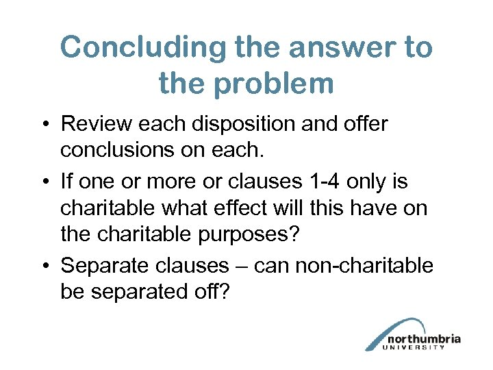 Concluding the answer to the problem • Review each disposition and offer conclusions on