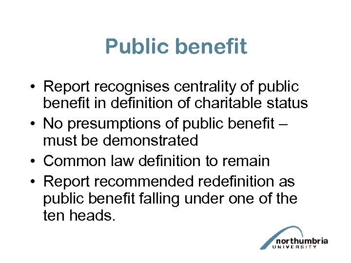 Public benefit • Report recognises centrality of public benefit in definition of charitable status