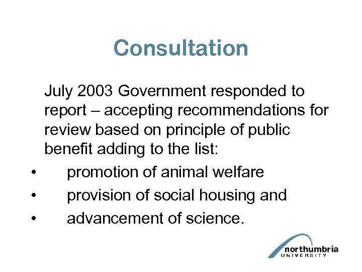 Consultation July 2003 Government responded to report – accepting recommendations for review based on