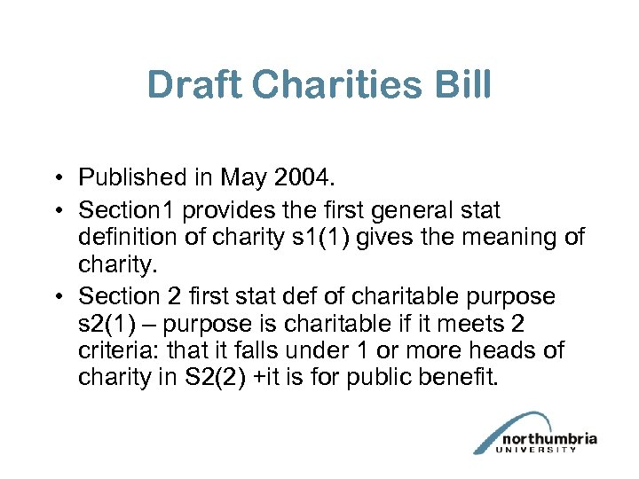Draft Charities Bill • Published in May 2004. • Section 1 provides the first
