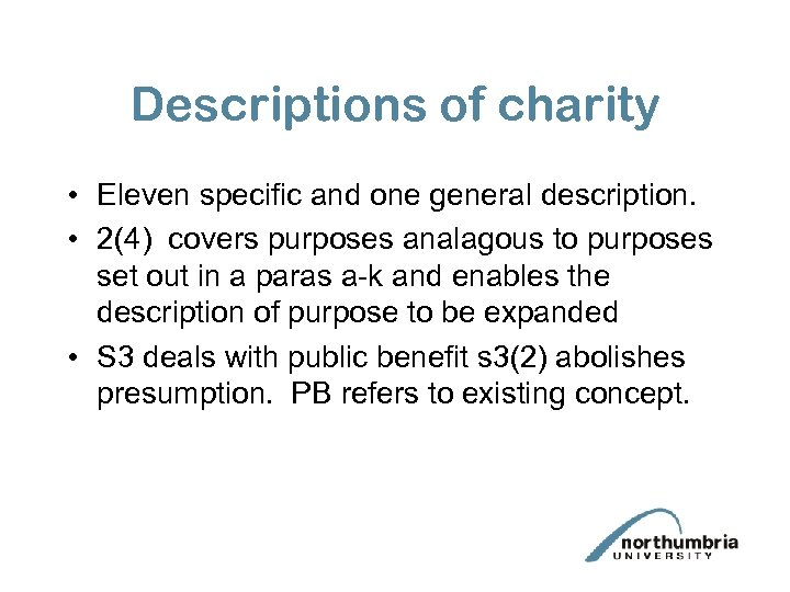 Descriptions of charity • Eleven specific and one general description. • 2(4) covers purposes