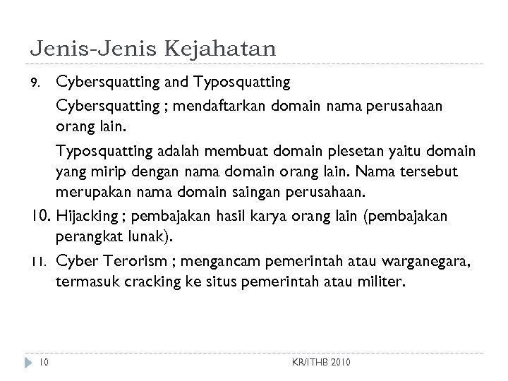 Jenis-Jenis Kejahatan Cybersquatting and Typosquatting Cybersquatting ; mendaftarkan domain nama perusahaan orang lain. Typosquatting