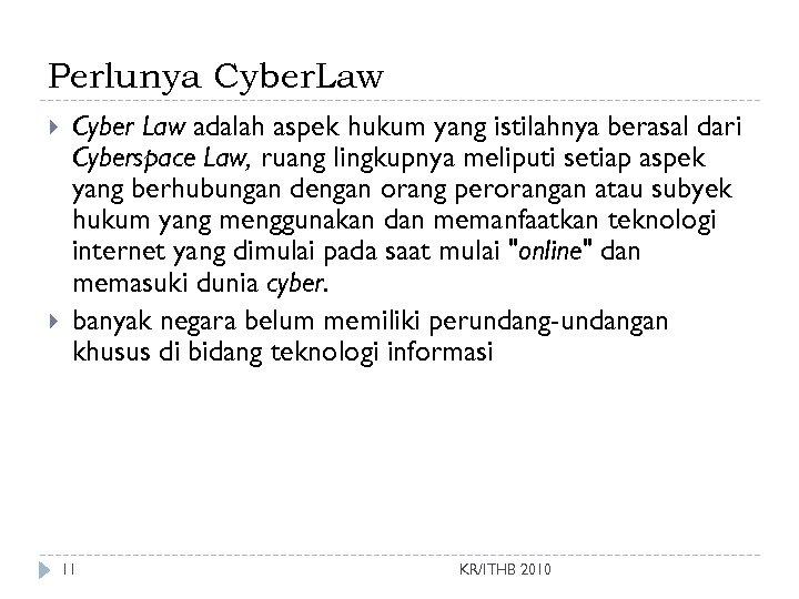 Perlunya Cyber. Law Cyber Law adalah aspek hukum yang istilahnya berasal dari Cyberspace Law,