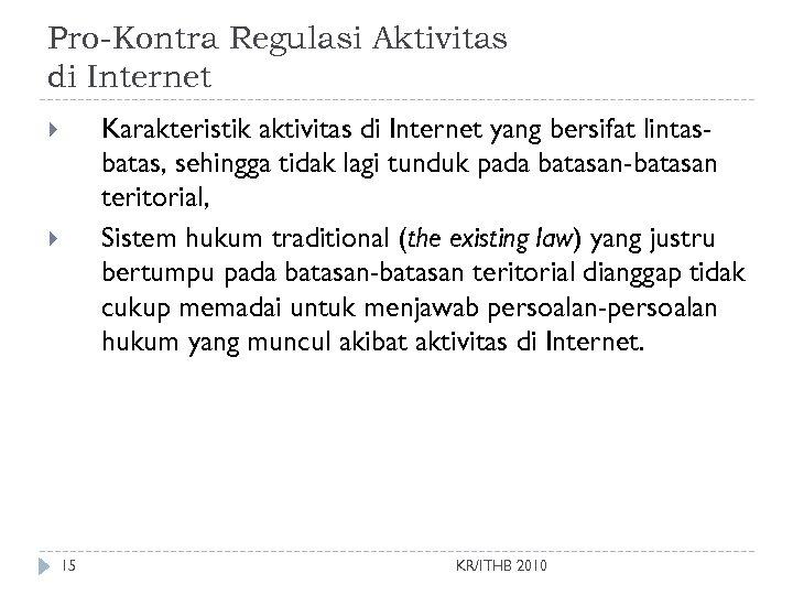 Pro-Kontra Regulasi Aktivitas di Internet Karakteristik aktivitas di Internet yang bersifat lintasbatas, sehingga tidak