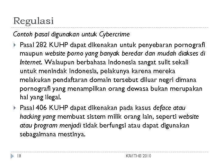 Regulasi Contoh pasal digunakan untuk Cybercrime Pasal 282 KUHP dapat dikenakan untuk penyebaran pornografi