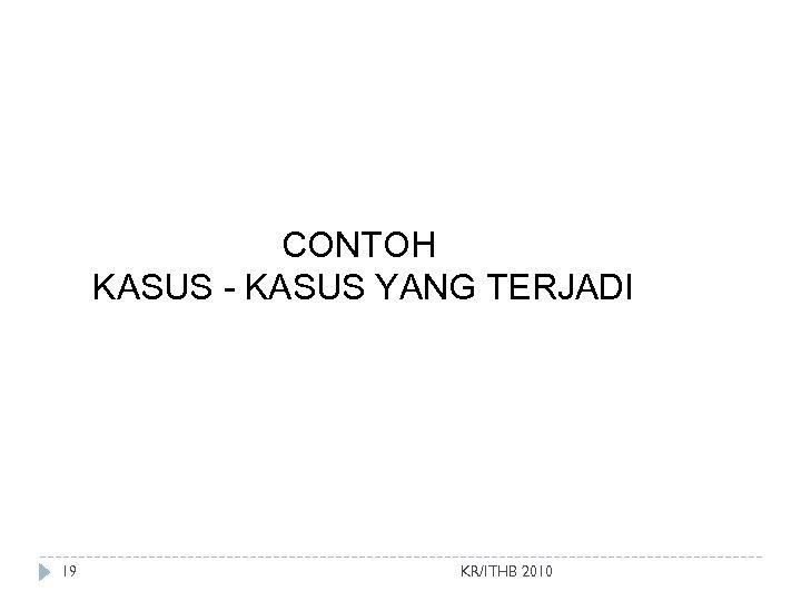 CONTOH KASUS - KASUS YANG TERJADI 19 KR/ITHB 2010