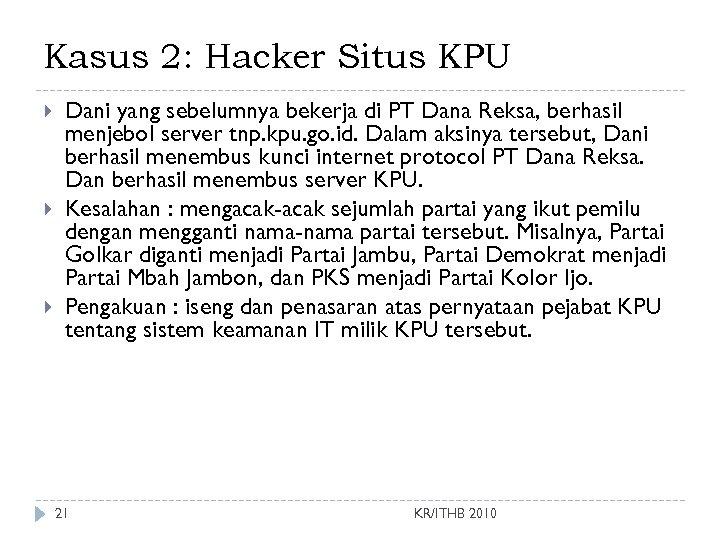 Kasus 2: Hacker Situs KPU Dani yang sebelumnya bekerja di PT Dana Reksa, berhasil