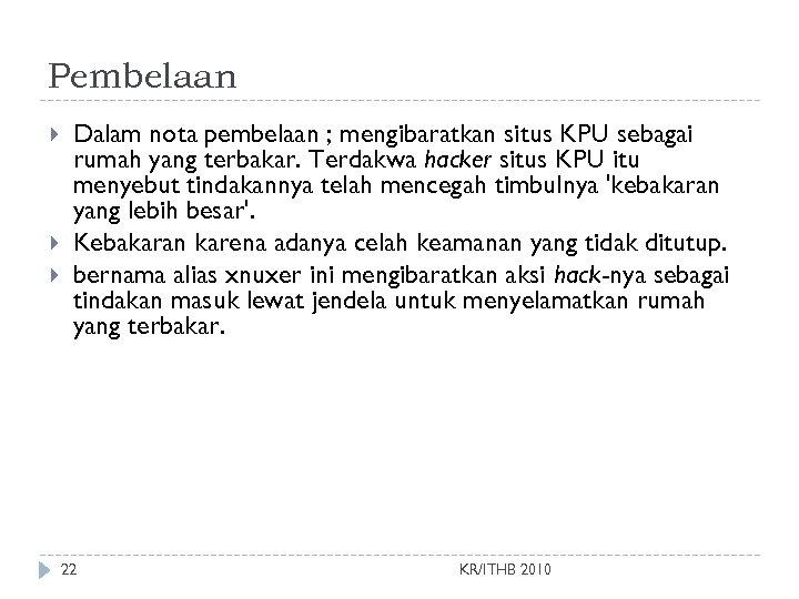 Pembelaan Dalam nota pembelaan ; mengibaratkan situs KPU sebagai rumah yang terbakar. Terdakwa hacker