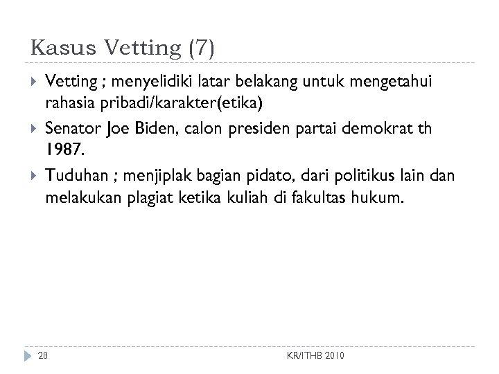 Kasus Vetting (7) Vetting ; menyelidiki latar belakang untuk mengetahui rahasia pribadi/karakter(etika) Senator Joe