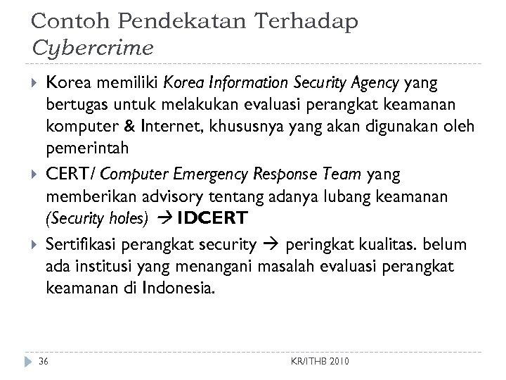 Contoh Pendekatan Terhadap Cybercrime Korea memiliki Korea Information Security Agency yang bertugas untuk melakukan
