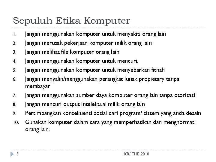 Sepuluh Etika Komputer 1. 2. 3. 4. 5. 6. 7. 8. 9. 10. 5