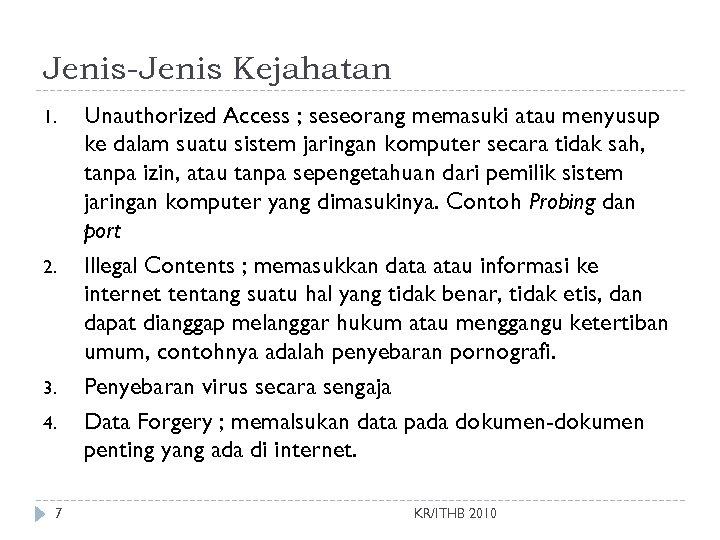 Jenis-Jenis Kejahatan 1. 2. 3. 4. 7 Unauthorized Access ; seseorang memasuki atau menyusup