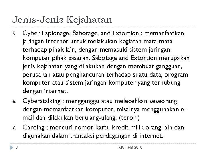 Jenis-Jenis Kejahatan 5. 6. 7. 8 Cyber Espionage, Sabotage, and Extortion ; memanfaatkan jaringan