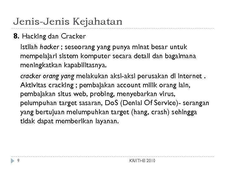 Jenis-Jenis Kejahatan 8. Hacking dan Cracker Istilah hacker ; seseorang yang punya minat besar