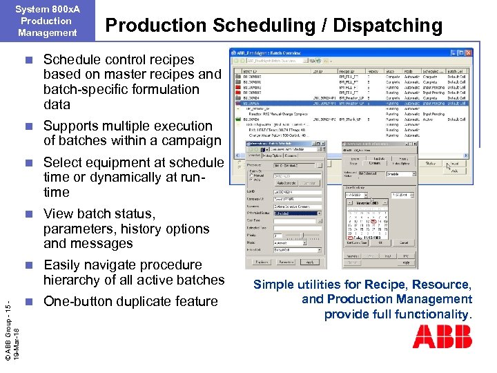 System 800 x. A Production Management Production Scheduling / Dispatching Schedule control recipes based