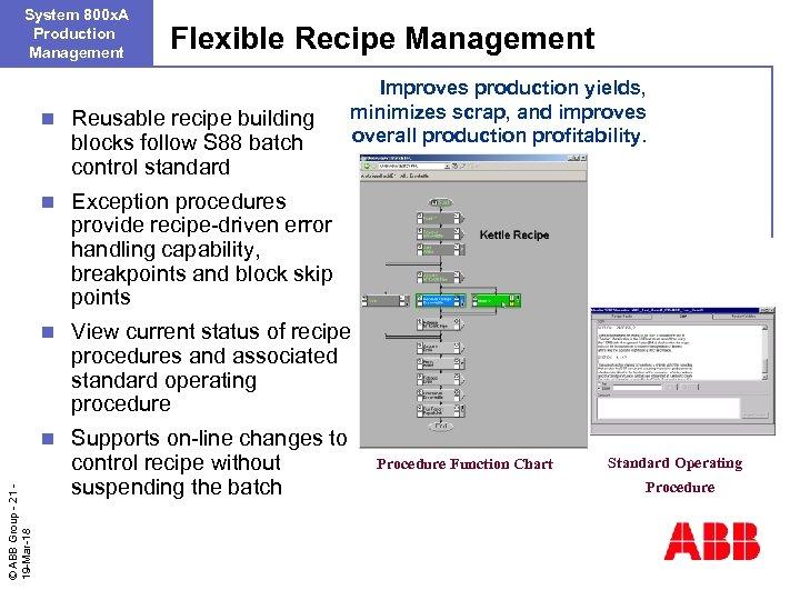 System 800 x. A Production Management Flexible Recipe Management Improves production yields, minimizes scrap,