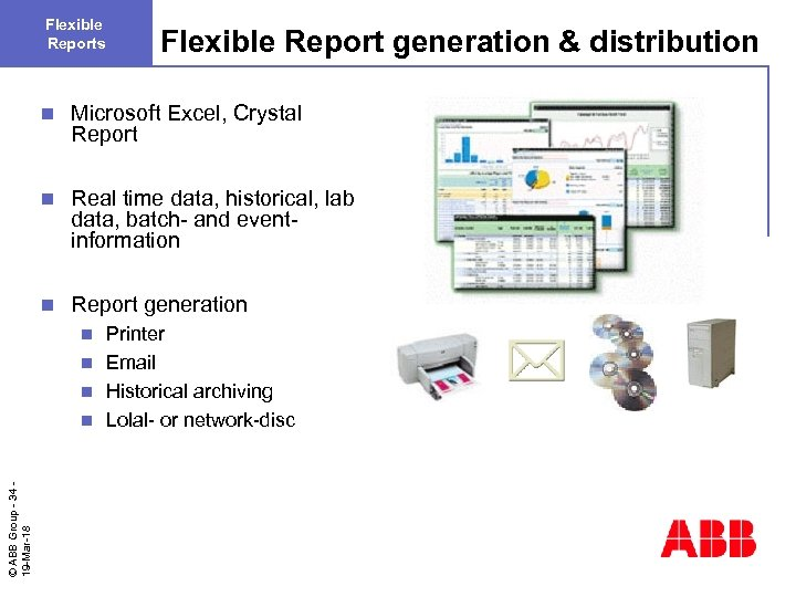 Flexible Reports Flexible Report generation & distribution n Microsoft Excel, Crystal Report n Real