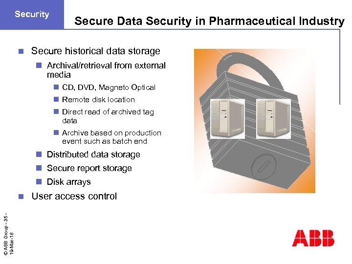 Security n Secure Data Security in Pharmaceutical Industry Secure historical data storage n Archival/retrieval