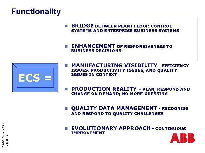 Functionality n BRIDGE BETWEEN PLANT FLOOR CONTROL n ENHANCEMENT n MANUFACTURING VISIBILITY - EFFICIENCY