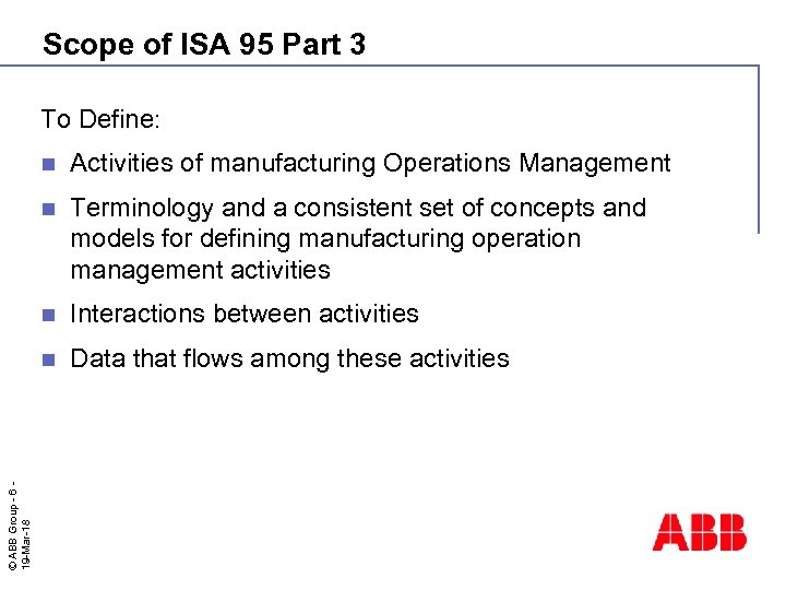 Scope of ISA 95 Part 3 To Define: Activities of manufacturing Operations Management n