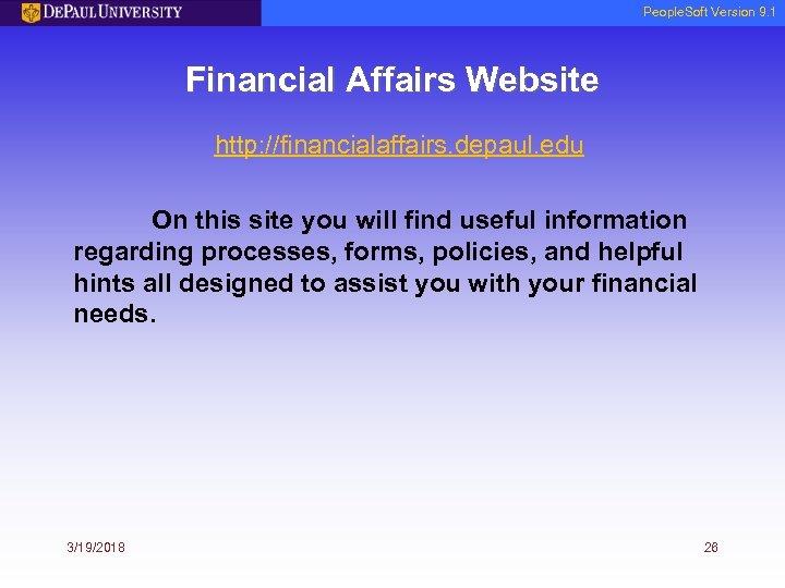 People. Soft Version 9. 1 Financial Affairs Website http: //financialaffairs. depaul. edu On this