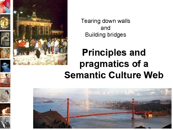 Tearing down walls and Building bridges Principles and pragmatics of a Semantic Culture Web
