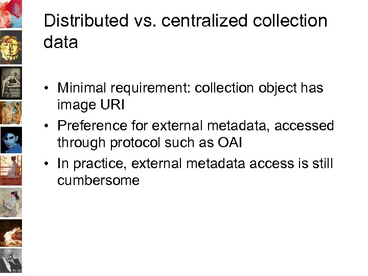 Distributed vs. centralized collection data • Minimal requirement: collection object has image URI •