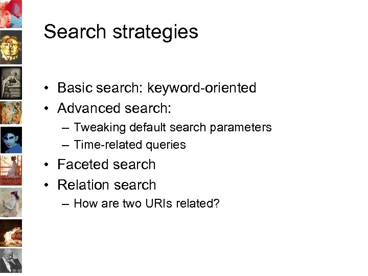 Search strategies • Basic search: keyword-oriented • Advanced search: – Tweaking default search parameters