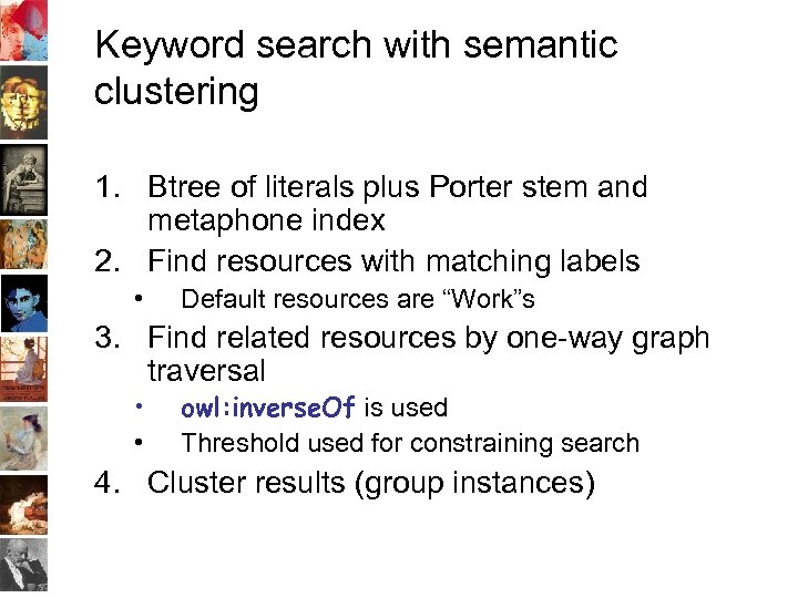Keyword search with semantic clustering 1. Btree of literals plus Porter stem and metaphone