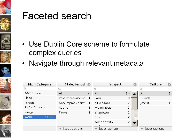 Faceted search • Use Dublin Core scheme to formulate complex queries • Navigate through