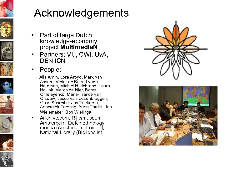 Acknowledgements • Part of large Dutch knowledge-economy project Multimedia. N • Partners: VU, CWI,