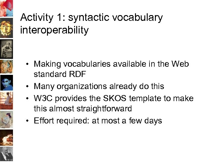 Activity 1: syntactic vocabulary interoperability • Making vocabularies available in the Web standard RDF