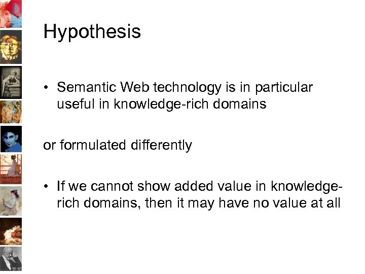 Hypothesis • Semantic Web technology is in particular useful in knowledge-rich domains or formulated