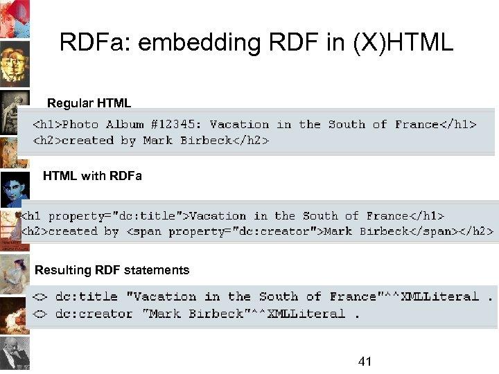RDFa: embedding RDF in (X)HTML Regular HTML with RDFa Resulting RDF statements 41