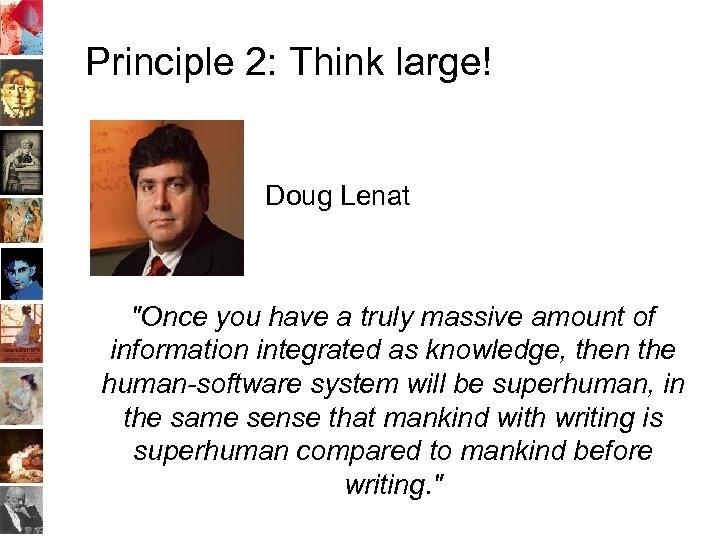 Principle 2: Think large! Doug Lenat